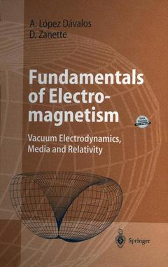 Couverture de l'ouvrage Fundamentals of electromagnetism :vacuum electrodynamics, media and relativity (with CD ROM)