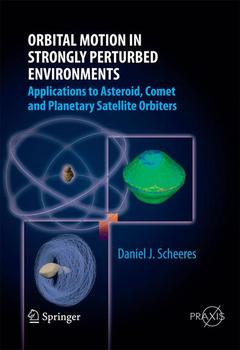 Couverture de l'ouvrage Orbital motion in strongly perturbed environments: applications to asteroid and comet orbiters (hardback) (series: springer praxis / astronautical