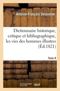 Cover of the book Dictionnaire historique, critique et bibliographique, contenant les vies des hommes illustres. t. 08