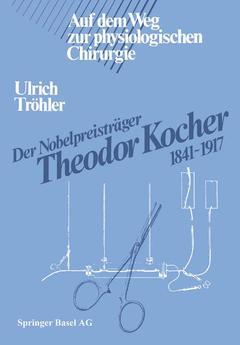 Couverture de l'ouvrage Der Nobelpreisträger Theodor Kocher 1841-1917