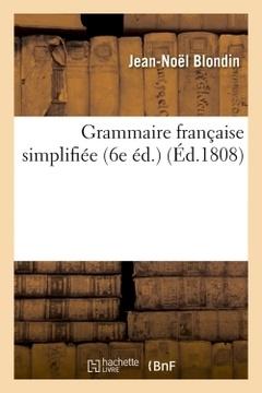 Couverture de l'ouvrage Grammaire francaise simplifiee (6e ed.) (ed.1808)