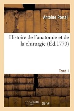 Couverture de l'ouvrage Histoire de l'anatomie et de la chirurgie. tome 1