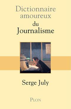 Couverture de l'ouvrage Dictionnaire amoureux du journalisme