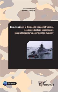 Couverture de l'ouvrage Quel avenir pour la dissuasion nucléaire française face aux défis et aux changements géostratégiques d'aujourd'hui et de demain ?