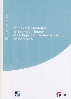 Couverture de l'ouvrage Étude de l'usinabilité en tournage, forage et taillage d'arbres forgés à froid en 27 MnCr5 (9Q251)