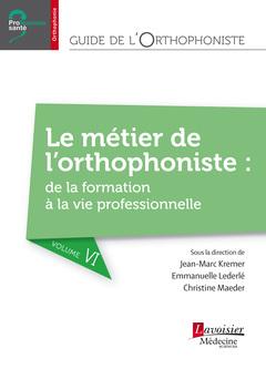 Couverture de l'ouvrage Guide de l'orthophoniste - Volume 6 : Le métier de l'orthophoniste : de la formation à la vie professionnelle