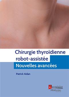 Couverture de l'ouvrage Chirurgie thyroïdienne robot-assistée