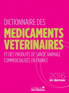 Couverture de l'ouvrage Dictionnaire des médicaments vétérinaires et des produits de santé animale commercialisés en France