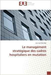 Couverture de l'ouvrage Le management stratégique des cadres hospitaliers en mutation
