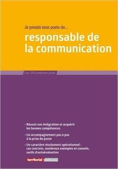 Couverture de l'ouvrage Je prends mon poste de responsable de la communication