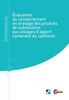 Couverture de l'ouvrage Évaluation du comportement en brasage des produits de substitution aux alliages d'apport contenant du cadmium (Réf : 9Q277)