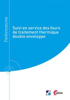 Couverture de l'ouvrage Suivi en service des fours de traitement thermique double enveloppe (Réf : 9Q286)