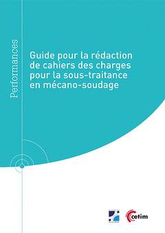 Couverture de l'ouvrage Guide pour la rédaction de cahiers des charges pour la sous-traitance en mécano-soudage (Réf : 9Q288)