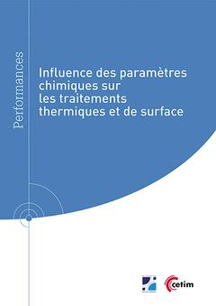Couverture de l'ouvrage Influence des paramètres chimiques sur les traitements thermiques et de surface (Réf : 9Q290)