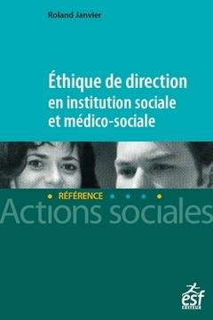 Couverture de l'ouvrage Ethique de direction en institution sociale et médico-sociale