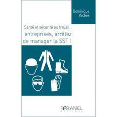 Couverture de l'ouvrage Santé et sécurité au travail : entreprises, arrêtez de manager la SST !