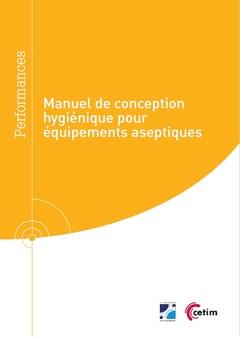 Couverture de l'ouvrage Manuel de conception hygiénique pour équipements aseptiques (Réf : 9Q301)