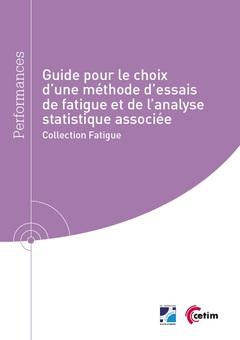 Couverture de l'ouvrage Guide pour le choix d'une méthode d'essais de fatigue et de l'analyse statistique associée (Réf : 9Q302)