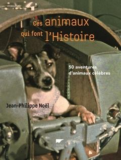 Couverture de l'ouvrage Ces animaux qui font l'histoire