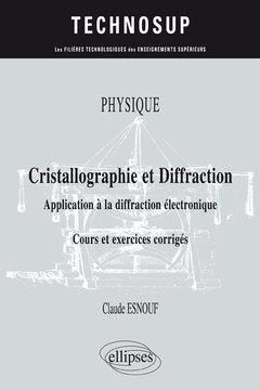 Couverture de l'ouvrage PHYSIQUE - Cristallographie et diffraction - Application à la diffraction électronique - Cours et exercices corrigés (niveau B)