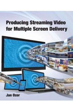 Couverture de l'ouvrage Producing Streaming Video for Multiple Screen Delivery