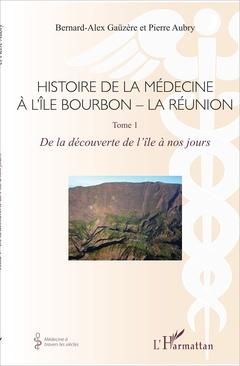 Couverture de l'ouvrage Histoire de la médecine à l'ile Bourbon - La Réunion