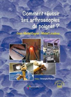 Couverture de l'ouvrage Comment réussir ses arthroscopies de poignet ?