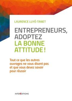 Couverture de l'ouvrage Entrepreneurs, adoptez la bonne attitude !