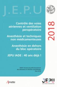 Couverture de l'ouvrage Contrôle des voies aériennes et ventilation per-opératoire ; Anesthésie et techniques non médicamenteuses ; Anesthésie en dehors du bloc opératoire ; JEPU IADE : 40 ans déjà !
