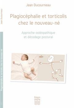 Couverture de l'ouvrage Plagiocéphalie et torticolis chez le nouveau-né