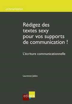 Couverture de l'ouvrage Rédigez des textes sexy pour vos supports de communication !