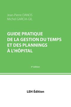 Couverture de l'ouvrage Guide pratique de la gestion du temps et des plannings à l'hôpital, 4° Ed