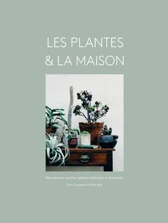 Couverture de l'ouvrage Les plantes & la maison
