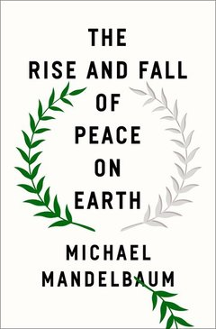 Cover of the book The Rise and Fall of Peace on Earth