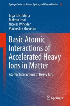 Couverture de l'ouvrage Basic Atomic Interactions of Accelerated Heavy Ions in Matter