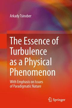 Couverture de l'ouvrage The Essence of Turbulence as a Physical Phenomenon