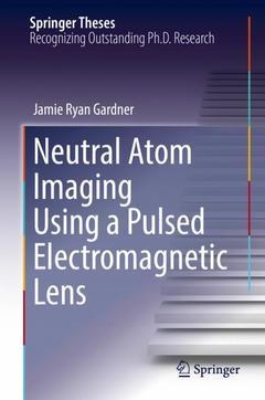 Couverture de l'ouvrage Neutral Atom Imaging Using a Pulsed Electromagnetic Lens