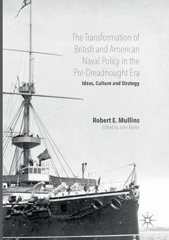 Couverture de l'ouvrage The Transformation of British and American Naval Policy in the Pre-Dreadnought Era