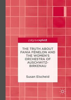 Couverture de l'ouvrage The Truth about Fania Fénelon and the Women's Orchestra of Auschwitz-Birkenau