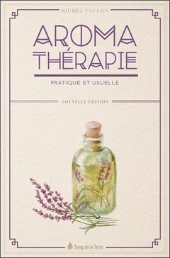 Couverture de l'ouvrage Aromathérapie pratique et usuelle