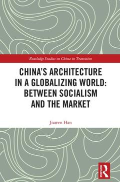 Cover of the book China's Architecture in a Globalizing World: Between Socialism and the Market