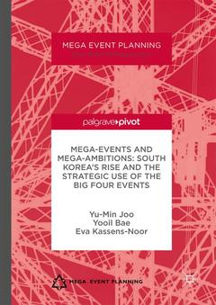 Couverture de l'ouvrage Mega-Events and Mega-Ambitions: South Korea's Rise and the Strategic Use of the Big Four Events