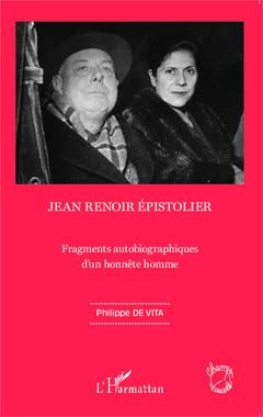 Couverture de l'ouvrage Jean renoir epistolier - fragments autobiographiques d'un honnete homme