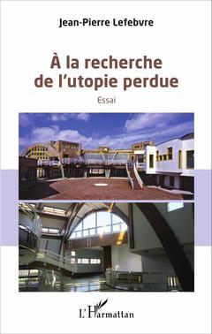 Couverture de l'ouvrage A la recherche de l'utopie perdue - essai
