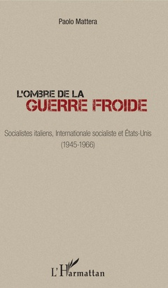 Couverture de l'ouvrage L'ombre de la guerre froide - socialistes italiens, internationale socialiste et etats-unis (1945-19