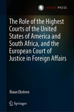 Couverture de l'ouvrage The Role of the Highest Courts of the United States of America and South Africa, and the European Court of Justice in Foreign Affairs