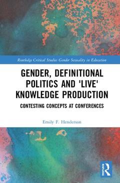 Couverture de l'ouvrage Gender, Definitional Politics and 'Live' Knowledge Production
