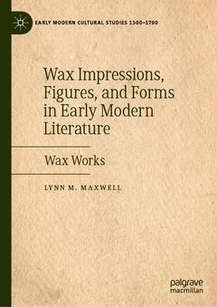 Couverture de l'ouvrage Wax Impressions, Figures, and Forms in Early Modern Literature