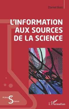 Couverture de l'ouvrage L'information aux sources de la science