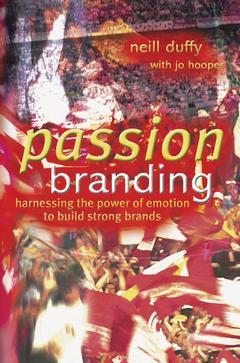 Couverture de l'ouvrage Passion branding - harnessing the power ofemotion to build strong brands